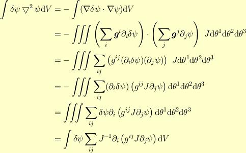 \int \delta \psi \bigtriangledown^2 \psi \mathrm{d}V&= -\int (\nabla \delta \psi \cdot \nabla\psi) \mathrm{d}V\\ &= -\iiint \left(\sum_{i}\bm{g}^{i}\partial_i \delta \psi \right)\cdot \left(\sum_{j}\bm{g}^{j}\partial_j \psi \right) ~J \mathrm{d}\theta^1 \mathrm{d}\theta^2 \mathrm{d}\theta^3\\&= -\iiint \sum_{ij} \left(g^{ij} (\partial_i \delta \psi) (\partial_j \psi) \right) ~J \mathrm{d}\theta^1 \mathrm{d}\theta^2 \mathrm{d}\theta^3\\&= -\iiint \sum_{ij} (\partial_i \delta \psi) \left( g^{ij} J \partial_j \psi \right) \mathrm{d}\theta^1 \mathrm{d}\theta^2 \mathrm{d}\theta^3\\&= \iiint \sum_{ij} \delta \psi \partial_i \left( g^{ij} J \partial_j \psi \right) \mathrm{d}\theta^1 \mathrm{d}\theta^2 \mathrm{d}\theta^3\\&= \int \delta \psi \sum_{ij} J^{-1} \partial_i \left( g^{ij} J \partial_j \psi \right) \mathrm{d}V