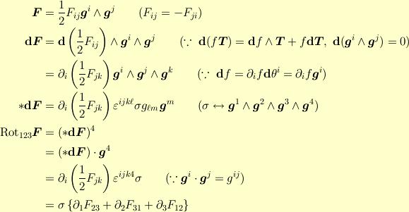 \bm{F}           &= \frac{1}{2}F_{ij}\bm{g}^i\wedge\bm{g}^j \qquad(F_{ij}=-F_{ji})\\\mathrm{\bf d}\bm{F} &= \mathrm{\bf d}\left(\frac{1}{2}F_{ij}\right)\wedge\bm{g}^i\wedge\bm{g}^j\qquad(\because~ \mathrm{\bf d}(f\bm{T}) = \mathrm{\bf d}f\wedge\bm{T}+ f \mathrm{\bf d}\bm{T},~\mathrm{\bf d}(\bm{g}^{i}\wedge\bm{g}^{j})=0)\\&= \partial_i\left(\frac{1}{2}F_{jk}\right)\bm{g}^i\wedge\bm{g}^j\wedge\bm{g}^k\qquad(\because~ \mathrm{\bf d}f= \partial_i f \mathrm{\bf d}\theta^i =\partial_i f \bm{g}^{i})\\*\mathrm{\bf d}\bm{F} &= \partial_i\left(\frac{1}{2}F_{jk}\right)\varepsilon^{ijk\ell} \sigma g_{\ell m}\, \bm{g}^{m}\qquad (\sigma \leftrightarrow \bm{g}^1\wedge\bm{g}^2\wedge\bm{g}^3\wedge\bm{g}^4)\\\mathrm{Rot}_{123}\bm{F}&= (*\mathrm{\bf d}\bm{F})^4\\&= (*\mathrm{\bf d}\bm{F})\cdot\bm{g}^4\\ &= \partial_i\left(\frac{1}{2}F_{jk}\right)\varepsilon^{ijk4}\sigma\qquad(\because \bm{g}^{i}\cdot\bm{g}^{j}=g^{ij})\\&= \sigma\left\{\partial_1F_{23}+\partial_2F_{31}+\partial_3F_{12}\right\}