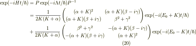 \exp(-iHt/\hbar) &= P \exp(-i \Lambda t/ \hbar) P^{-1} \\&= \dfrac{1}{2K(K+\alpha)} \begin{pmatrix}(\alpha + K)^2 & (\alpha + K)(\beta - i \gamma) \\(\alpha + K)(\beta + i \gamma) & \beta^2 +\gamma^2 \end{pmatrix}\exp(-i(E_0 + K)t/\hbar) \\&+ \dfrac{1}{2K(K+\alpha)} \begin{pmatrix}\beta^2 +\gamma^2 & -(\alpha + K)(\beta - i \gamma) \\-(\alpha + K)(\beta + i \gamma) & (\alpha + K)^2\end{pmatrix}\exp(-i(E_0 - K)t/\hbar) \tag{20}