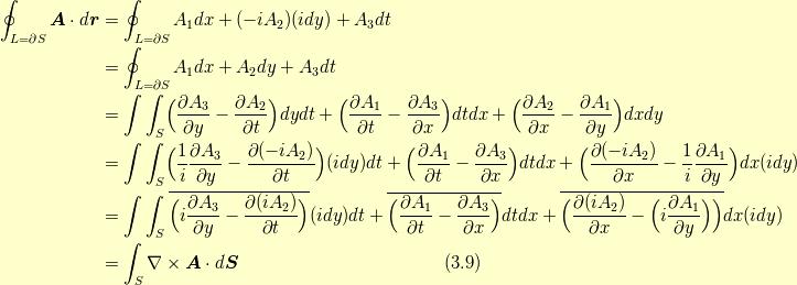 \displaystyle \oint_{L= \partial S} \bm{A} \cdot d \bm{r} &= \displaystyle \oint_{L= \partial S} A_{1} dx + (-i A_{2}) (i dy) +A_{3} dt \\  &= \displaystyle \oint_{L= \partial S} A_{1} dx +  A_{2} dy +A_{3} dt \\ &=  \displaystyle\int \displaystyle\int_{S} \Bigl( \frac{\partial A_{3}}{\partial y}- \frac{\partial A_{2}}{\partial t} \Bigr) dydt +  \Bigl( \frac{\partial A_{1}}{\partial t}- \frac{\partial A_{3}}{\partial x} \Bigr) dtdx + \Bigl( \frac{\partial A_{2}}{\partial x}- \frac{\partial A_{1}}{\partial y} \Bigr) dxdy \\ &=  \displaystyle\int \displaystyle\int_{S} \Bigl( \frac{1}{i}\frac{\partial A_{3}}{\partial y}- \frac{\partial (-i A_{2})}{\partial t} \Bigr) (idy)dt +  \Bigl( \frac{\partial A_{1}}{\partial t}- \frac{\partial A_{3}}{\partial x} \Bigr) dtdx + \Bigl( \frac{\partial (-i A_{2})}{\partial x}- \frac{1}{i}\frac{\partial A_{1}}{\partial y} \Bigr) dx(idy) \\ &=  \displaystyle\int \displaystyle\int_{S} \overline{ \Bigl( i \frac{\partial A_{3}}{\partial y}- \frac{\partial (i A_{2})}{\partial t} \Bigr)} (idy)dt + \overline{ \Bigl( \frac{\partial A_{1}}{\partial t}- \frac{\partial A_{3}}{\partial x} \Bigr)} dtdx + \overline{ \Bigl( \frac{\partial (i A_{2})}{\partial x}- \Bigl( i \frac{\partial A_{1}}{\partial y} \Bigr) \Bigr)} dx(idy) \\ &= \displaystyle\int_{S} \nabla \times \bm{A} \cdot d \bm{S} \tag{3.9}